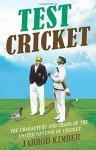 Test Cricket: The Unauthorised Biography - Jarrod Kimber