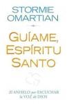 Guiame, Espiritu Santo: El Anhelo Por Escuchar la Voz de Dios - Stormie Omartian