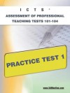 ICTS Assessment of Professional Teaching Tests 101-104 Practice Test 1 - Sharon Wynne