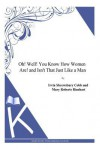 Oh! Well! You Know How Women Are! and Isn't That Just Like a Man - Irvin Shrewsbury Cobb, Mary Roberts Rinehart