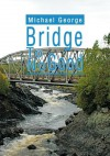 Bridge To No Good - Michael George
