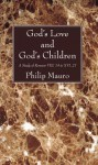 Gods Love and Gods Children: A Study of Romans VIII. 14 to XVI. 27 - Philip Mauro