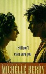 I Still Don't Even Know You - Michelle Berry