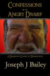 Confessions of an Angry Dwarf - A Dwarven Guide to Dwarfdom (Exceptional Advice for Adventurers Everywhere (EA'AE)) - Joseph J. Bailey
