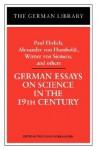 German Essays on Science in the 19th Century: Paul Ehrlich, Alexander von Humboldt, Werner Von Sieme - Wolfgang Schirmacher, Werner Von Siemens