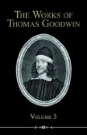The Works of Thomas Goodwin, Volume 3 - Thomas Goodwin