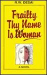Frailty, Thy Name Is Woman (A Novel) - R. W. Desai
