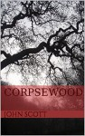 CORPSEWOOD - JOHN SCOTT