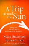 A Trip around the Sun: Turning Your Everyday Life into the Adventure of a Lifetime - Mark Batterson, Richard Foth, Susanna Foth Aughtmon