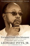 Forward From this Moment: Selected Columns, 1994-2008 - Leonard Pitts Jr.