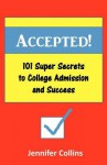 Accepted: 101 Super Secrets to College Admission and Success - Jennifer Collins