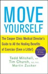 Move Yourself: The Cooper Clinic Medical Director's Guide to All the Healing Benefits of Exercise (Even a Little!) - Tedd Mitchell, Tim Church, Martin Zucker