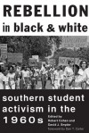 Rebellion in Black and White: Southern Student Activism in the 1960s - Robert Cohen