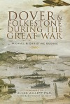 Dover and Folkestone During the Great War - Michael George, Christine George, Allan Willett