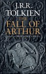 The Fall of Arthur - J.R.R. Tolkien, J.R.R. Tolkien