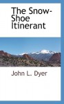 The Snow-Shoe Itinerant - John L. Dyer