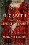 Elizabeth and the Prince of Spain (A & B Fiction) - Margaret Irwin