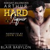 Hard Liquor (Runaway Billionaires: Arthur Duet, Book 2) - John Lane, Blair Babylon