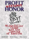 Profit Without Honor (Trade Version): White Collar Crime and the Looting of America - Stephen M. Rosoff, Henry N. Pontell