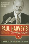 Paul Harvey's America: The Life, Art, and Faith of a Man Who Transformed Radio and Inspired a Nation - Stephen Mansfield, David A. Holland