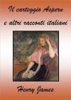 Il carteggio Aspern e altri racconti italiani - Henry James