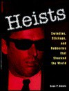 Heists: Swindles, Stickups, and Robberies That Shocked the World - Sean P. Steele