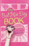 The Bad Hair Day Book: Pick Me Ups for When Life Gets Tangled - Jack Countryman, Jessica Inman