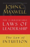 The Law of Intuition: Lesson 8 from the 21 Irrefutable Laws of Leadership - John Maxwell