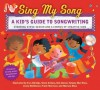 Sing My Song: A Kid's Guide to Songwriting - Steve Seskin, Bob Barner, Tatjana Mai-Wyss