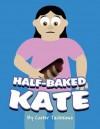 Half-Baked Kate - Carter Tachikawa