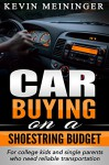 Car Buying on a shoestring budget: for college kids and single parents who need reliable transportation (Auto Tips Book 1) - Kevin Meininger
