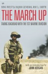 The March Up: Taking Baghdad with the 1st Marine Division - Bing West, Ray Smith