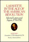 Lafayette in the Age of the American Revolution, Selected Letters and Papers, 1776-1790: Volume I, December 7, 1776 - March 30, 1778 - Marie Joseph Paul Yve Lafayette, Stanley J. Idzerda, Roger E. Smith, Linda J. Pike, Mary Anne Quinn