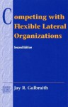 Competing with Flexible Lateral Organizations (Addison-Wesley Series on Organization Development) - Jay R. Galbraith