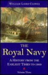 The Royal Navy: A History from the Earliest Times to 1900, volume 3 - William Laird Clowes, Clements Robert Markham