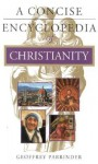 A Concise Encyclopedia of Christianity - Geoffrey Parrinder