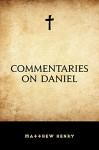 Commentaries on Daniel - Matthew Henry