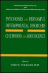 Psychoses and Pervasive Developmental Disorders in Childhood and Adolescence - Fred R. Volkmar