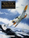 German Fighter Ace Walter Nowotny: An Illustrated Biography - Werner Held