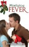 Mistletoe Fever - Jennifer Snow