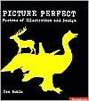 Picture Perfect: Fusions of Illustration & Design - Ian Noble