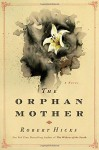 The Orphan Mother: A Novel - Robert Hicks