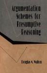 Argumentation Schemes for Presumptive Reasoning (Studies in Argumentation Theory) - Douglas Walton