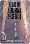 Me and the Gargantuan Space Babes, Part 2 - D. Patrick Miller