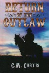 Return of The Outlaw - C.M. Curtis