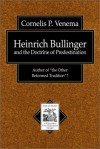 "Heinrich Bullinger and the Doctrine of Predestination: Author of ""The Other Reformed Tradition""? - Cornelis P. Venema"