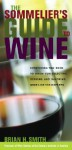The Sommelier's Guide to Wine - Brian W. Smith