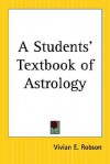 A Students' Textbook of Astrology - Vivian E. Robson