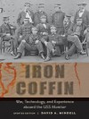 Iron Coffin: War, Technology, and Experience aboard the USS <I>Monitor</I> (Johns Hopkins Introductory Studies in the History of Technology) - David A. Mindell