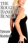 The Roughly Handled Bundle - Tiffany Madison